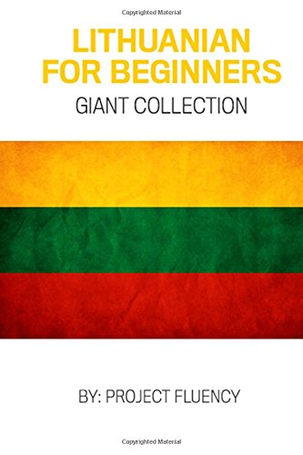 Compare Textbook Prices for Lithuanian: Lithuanian For Beginners, Giant Collection!: Lithuanian in A Week & Lithuanian Phrases Books Lithuania, Travel Lithuania, Travel Baltic  ISBN 9781979379878 by Fluency, Project