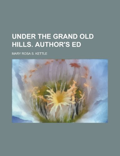 Under the Grand Old Hills. Author\'s Ed