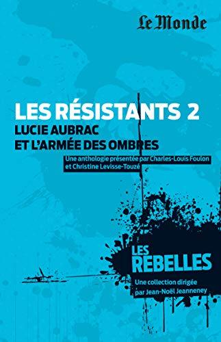 Les résistants : Volume 2, Lucie Aubrac et l'armée des ombres