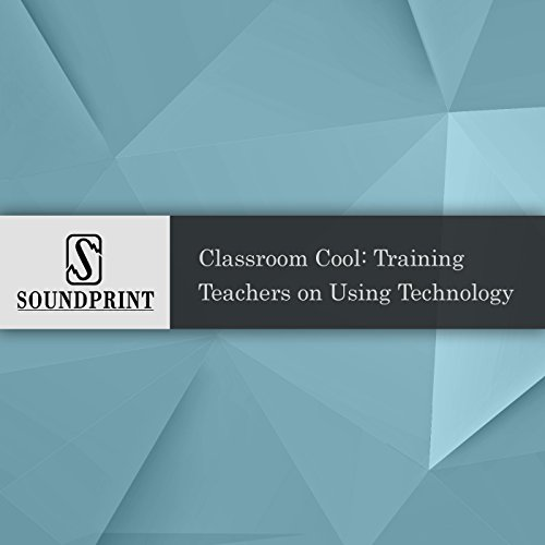 Classroom Cool: Training Teachers on Using Technology  By  cover art