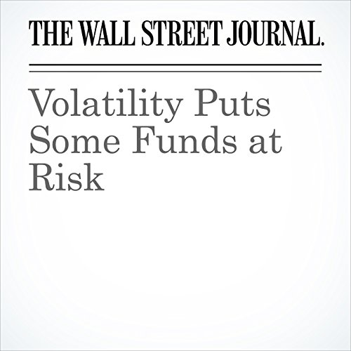 Volatility Puts Some Funds at Risk                   By:                                                                                                                                 Corrie Driebusch,                                                                                        Aaron Kuriloff                               Narrated by:                                                                                                                                 Alexander Quincy                      Length: 5 mins     Not rated yet     Overall 0.0