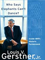 Who Says Elephants Can't Dance: Inside IBM's Historic Turnaround (Thorndike Press Large Print Core Series)