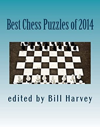 Best Chess Puzzles of 2014 by Bill Harvey(2015-03-02)