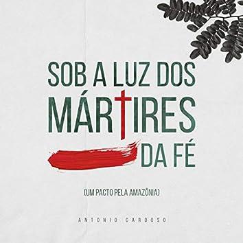 Sob a Luz dos Mártires da Fé (Um Pacto pela Amazônia)