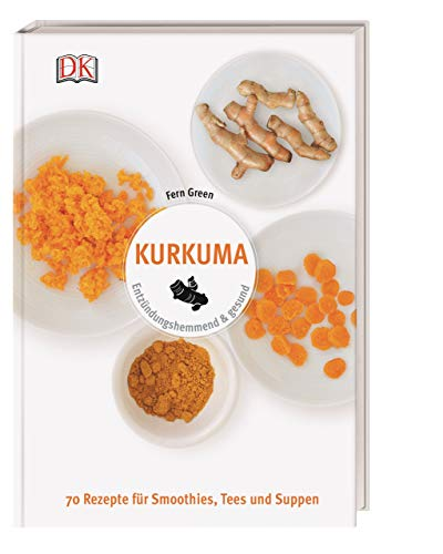 Kurkuma: Entzündungshemmend & gesund. 70 Rezepte für Smoothies, Tees und Suppen