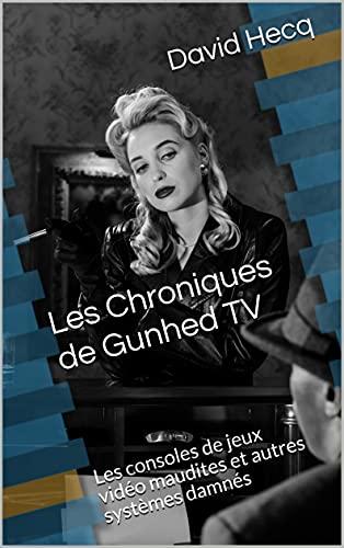 Les Chroniques de Gunhed TV: Les...