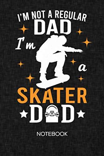 I'm Not A Regular Dad I'm A Skater Dad: NOTEBOOK GRID-LINED Skateboarding Journal for Skater Father - A5 6x9 120 Pages GRIDDED Midlife Crisis Diary - ... SQUARED Paper - Skateboard Dad Sketchbook