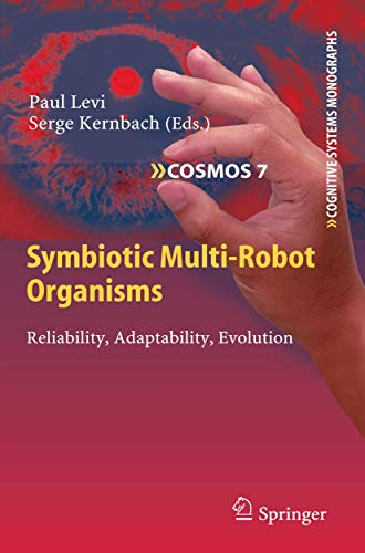 Symbiotic Multi-Robot Organisms: Reliability, Adaptability, Evolution (Cognitive Systems Monographs (7))の詳細を見る