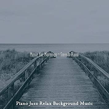 Music for Mornings - Smooth Piano