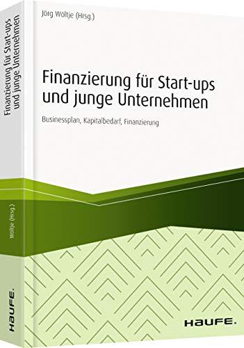 Finanzierung für Start-ups und junge Unternehmen: Businessplan, Preiskalkulation, Finanzierungsmöglichkeiten (Haufe Fachbuch)