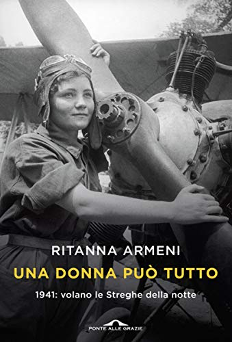 Una donna può tutto: 1941: volano le Streghe della notte (Italian Edition)