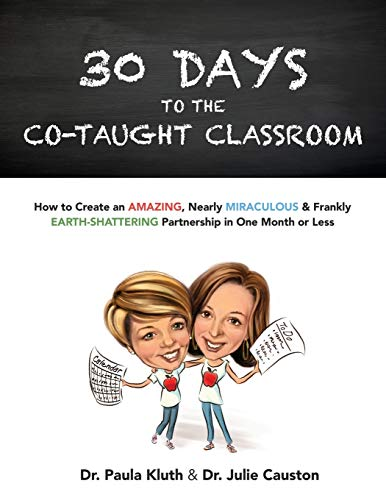 30 Days to the Co-taught Classroom: How to Create an Amazing, Nearly Miraculous & Frankly Earth-Shattering Partnership in One Month or Less
