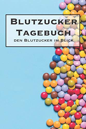 Blutzucker Tagebuch - den Blutzucker im Blick: Tagebuch zum ausfüllen für Typ 1 Diabetiker
