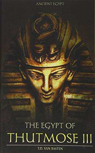 Ancient Egypt: The Egypt of Thutmose III (Volume 6)