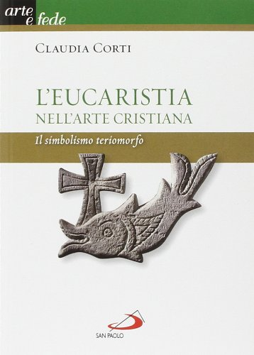 L'eucarestia nell'arte cristiana. Il simbolismo teriomorfo