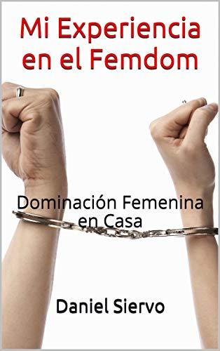 Mi Experiencia en el Femdom: Dominación Femenina en Casa de Daniel Siervo
