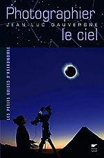 Photographier le ciel de Jean-luc Dauvergne