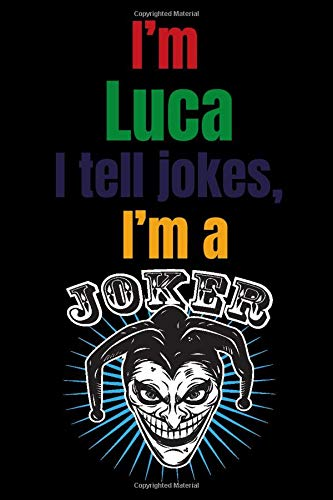 I'm Luca, I tell jokes, I'm a Joker: Green Name Personalized & Customized Notebook Journal for Men, Men Writing ... Funny Birthday & Christmas Gift for Men. blank lined paper. 6 x 9-inch. 110 pages