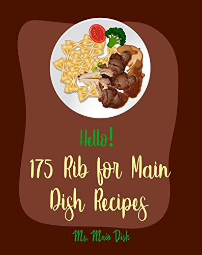 Hello! 175 Rib for Main Dish Recipes: Best Rib for Main Dish Cookbook Ever For Beginners [Southern BBQ Cookbook, Indian Slow Cooker Cookbook, BBQ Rubs ... Cooker Cookbook] [Book 1] (English Edition)