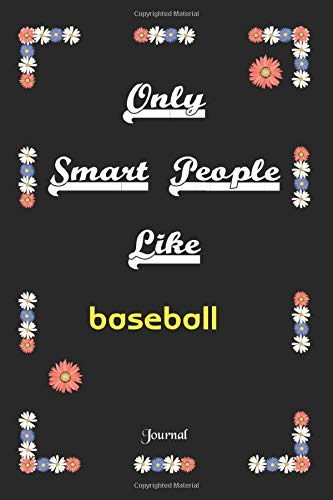 Only Smart People Like baseball journal : funny baseball journal /notebook for baseball: Lined Notebook / Journal Gift, 120 Pages, 6x9, Soft Cover, Matte Finish