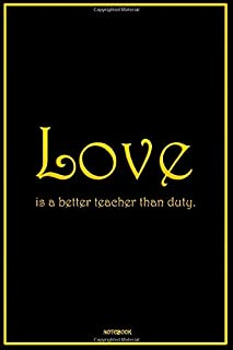 Love is a better teacher than duty: notebook 6*9 100 pages / Journal Gift,Soft Cover