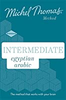 Intermediate Egyptian Arabic New Edition: Learn Egyptian Arabic with the Michel Thomas Method