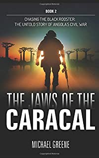 The Jaws Of The Caracal: The Untold Story of Angola's Civil War (Chasing the Black Rooster)