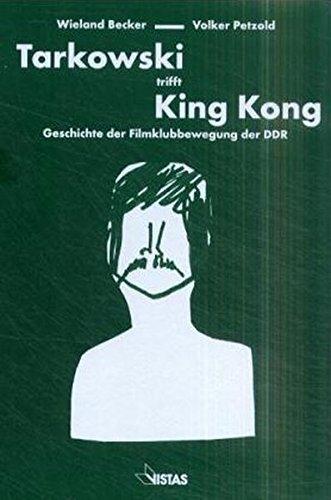 Tarkowski trifft King Kong: Geschichte der Filmklubbewegung der DDR