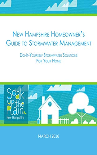 New Hampshire Homeowner's Guide to Stormwater Management Do-It-Yourself Stormwater Solutions For Your Home 2016 (English Edition)
