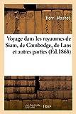 Voyage dans les royaumes de Siam, de Cambodge, de Laos et autres parties centrales - De l'Indo-Chine : relation extraite du journal et de la correspondance de l'auteur