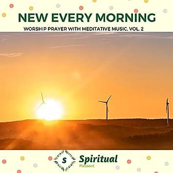 New Every Morning - Worship Prayer With Meditative Music, Vol. 2