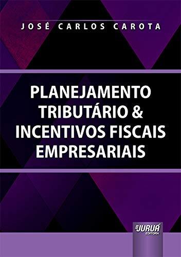 Planejamento Tributário & Incentivos Fiscais Empresariais