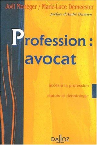 Profession avocat. Accès à la profession. Statuts et déontologie: Accès à la profession. Statuts et déontologie