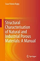 Structural Characterisation of Natural and Industrial Porous Materials: A Manual