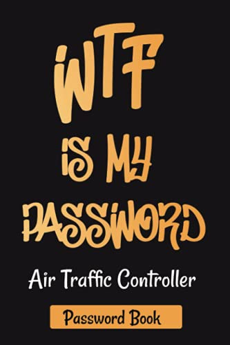 WTF IS MY PASSWORD - Air Traffic Controller - Password Book: password book ,Alphabetical Pages ,internet password organizer, small password book , Shit i Can't Remember Journal
