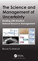 The Science and Management of Uncertainty: Dealing with Doubt in Natural Resource Management