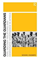 Guarding the Guardians: Civil-Military Relations and Democratic Governance in Africa