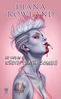 My Life as a White Trash Zombie by [Diana Rowland]