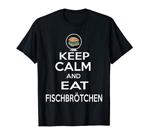 Keep calm and eat Fischbrötchen Norddeutsch T Shirt