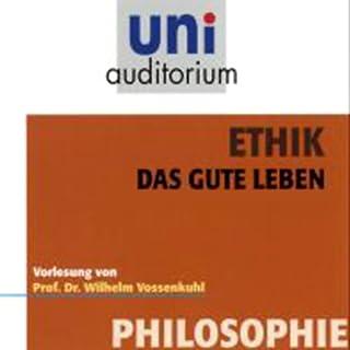 Ethik. Das gute Leben                   Autor:                                                                                                                                 Wilhelm Vossenkuhl                               Sprecher:                                                                                                                                 Wilhelm Vossenkuhl                      Spieldauer: 1 Std.     3 Bewertungen     Gesamt 4,7