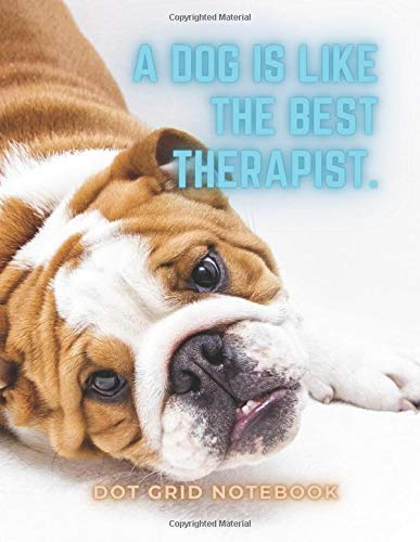 A dog is like the best therapist: Dot Grid Journal (5x5 mm), Diary, Notebook, 100 Pages, Soft Cover, 8.5 x 11 inches