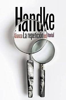 La repetición (El libro de bolsillo - Bibliotecas de autor - Biblioteca Handke) (Spanish Edition) di [Peter Handke, Eustaquio Barjau]