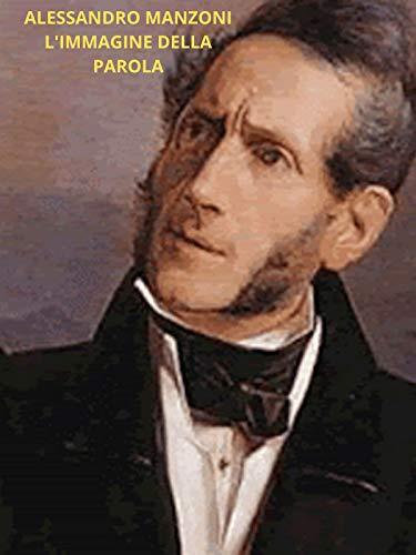 Alessandro Manzoni l'immagine della parola