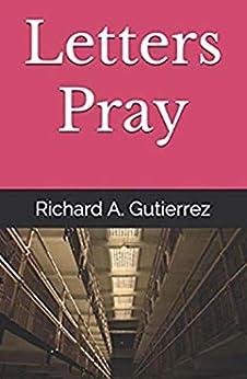 Letters Pray by [Richard A. Gutierrez]