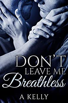 Don't Leave Me Breathless: Book 1 in the Summer-Scipio Trilogy by [A Kelly]