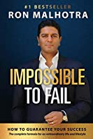 Impossible To Fail: How to guarantee your success