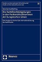 Die Kartellrechtsregelungen in Den Freihandelsabkommen Der Europaischen Union: Eine Analyse Im Kontext Der Internationalisierung Des Kartellrechts