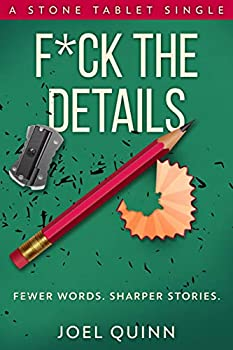 F*ck the Details  Fewer words Sharper stories  Stone Tablet Singles Book 5