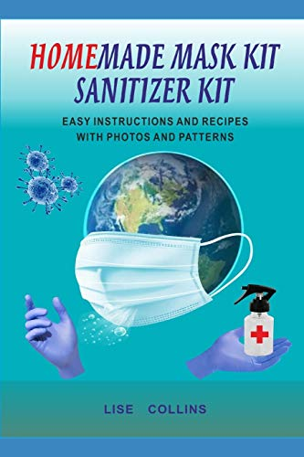 HOMEMADE MASK KIT SANITIZER KIT: EASY INSTRUCTIONS AND RECIPES WITH PHOTOS AND PATTERNS