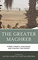 The Greater Maghreb: Hybrid Threats, Challenges and Strategy for Europe